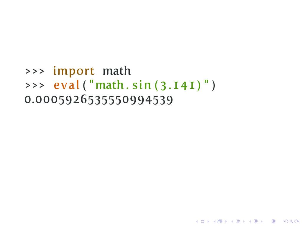 ">>> import math >>> eval ( ""math . sin ( 3 . 1 ..."