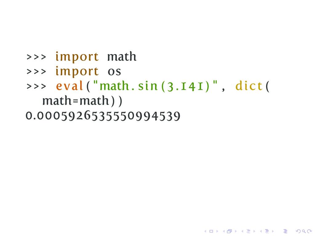 ">>> import math >>> import os >>> eval ( ""math ..."