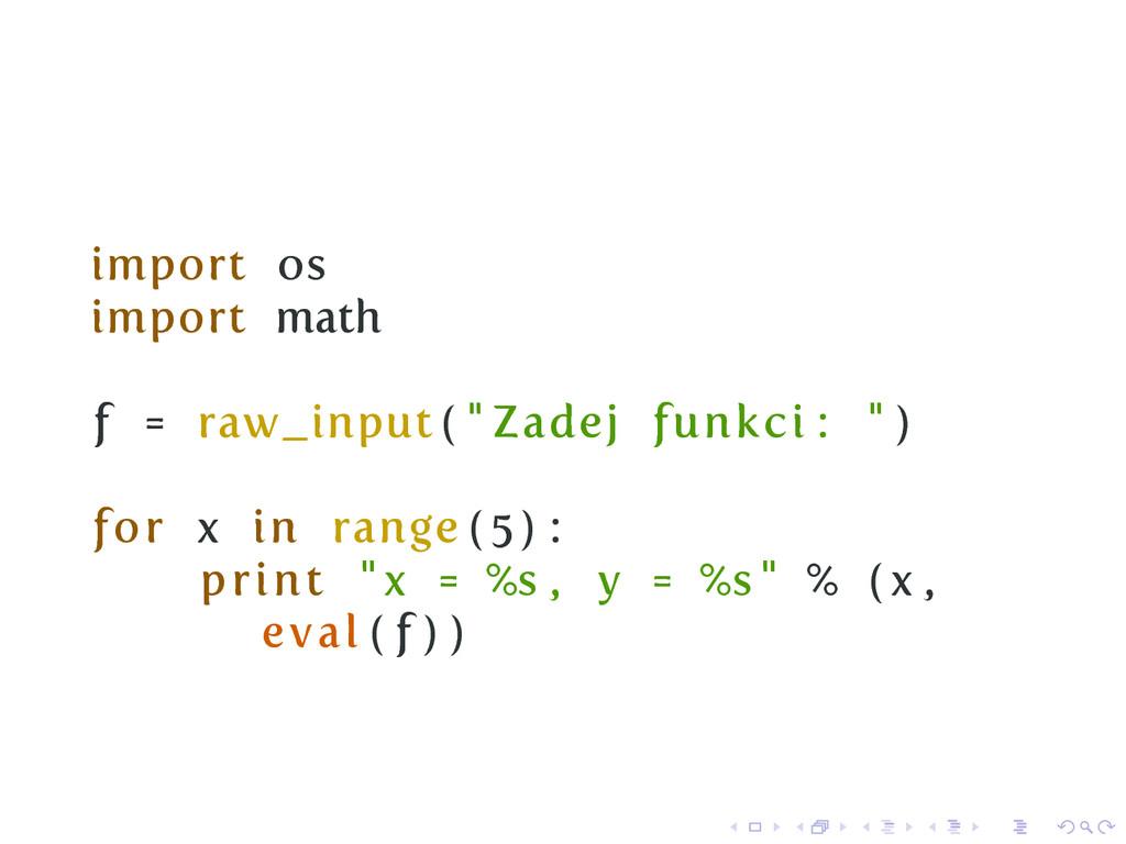 """import os import math f = raw_input ( """" Zadej f..."""