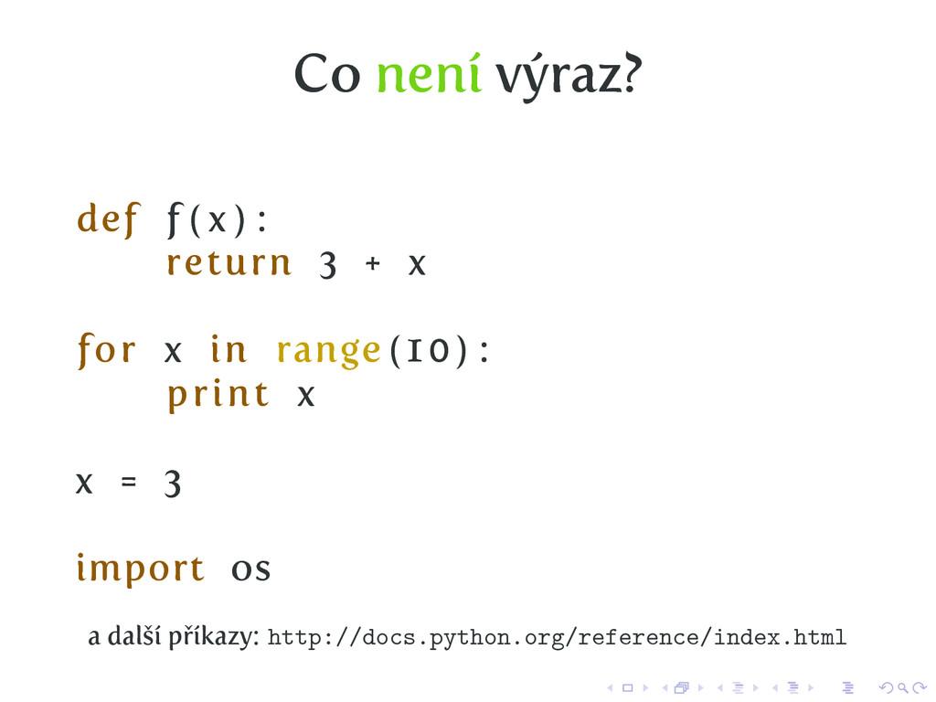 Co není výraz? def f ( x ) : return 3 + x for x...