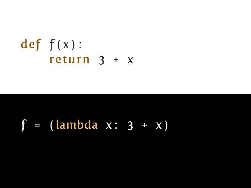 def f ( x ) : return 3 + x f = ( lambda x : 3 +...