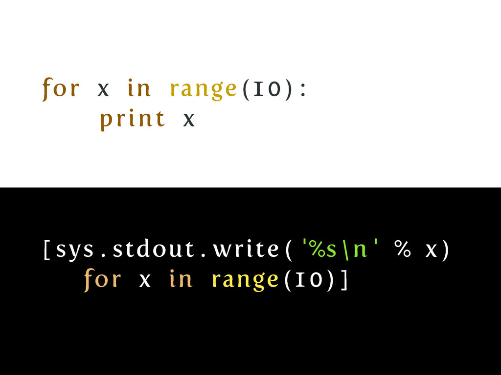 for x in range (10) : print x [ sys . stdout . ...