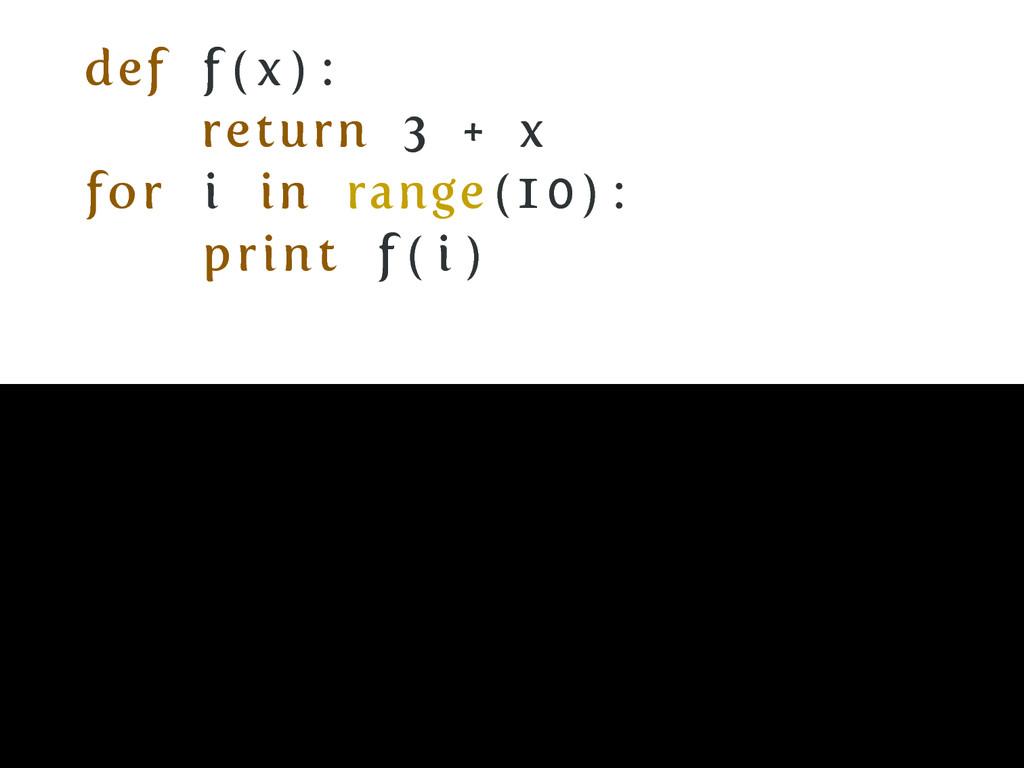 def f ( x ) : return 3 + x for i in range (10) ...