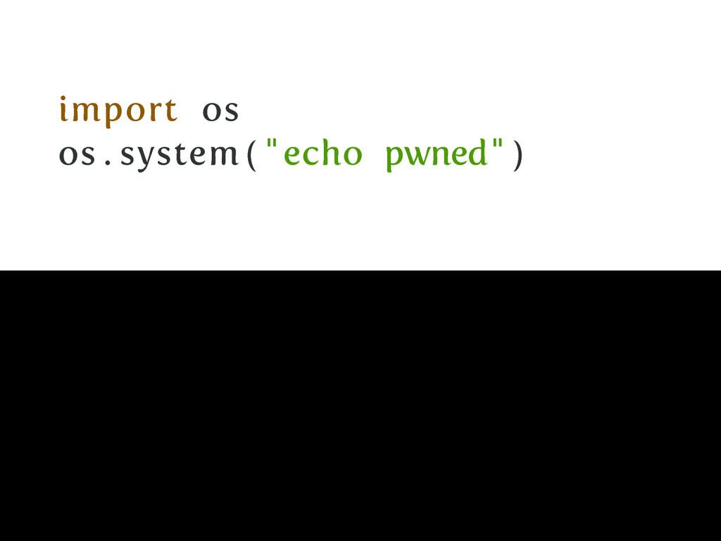 """import os os . system ( """" echo pwned"""" )"""