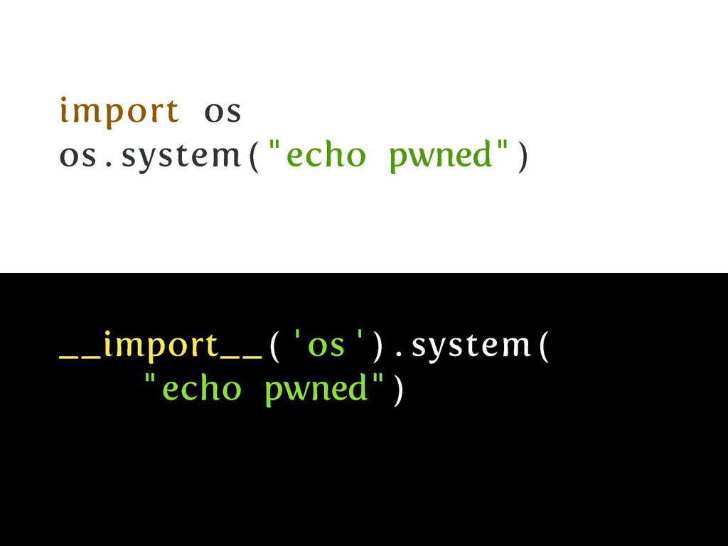 """import os os . system ( """" echo pwned"""" ) __impor..."""