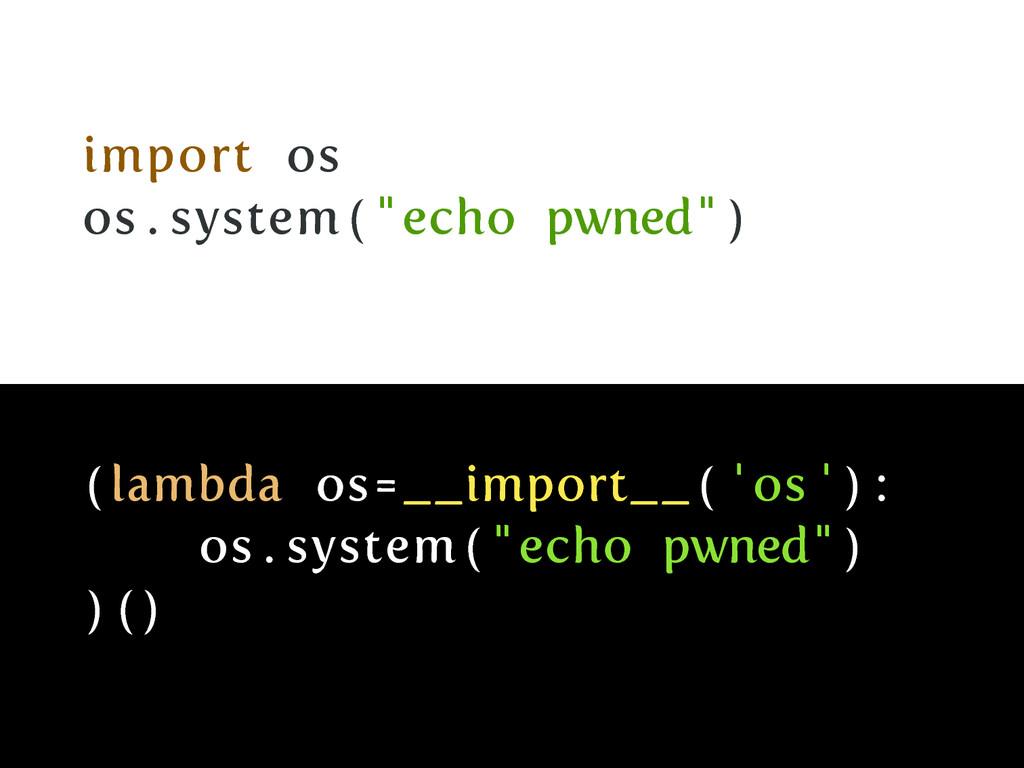 """import os os . system ( """" echo pwned"""" ) ( lambd..."""