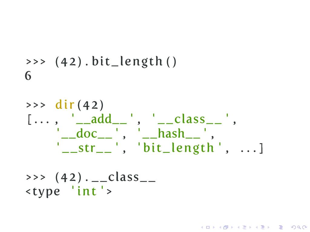 >>> (42) . bit_length ( ) 6 >>> dir (42) [ . . ...