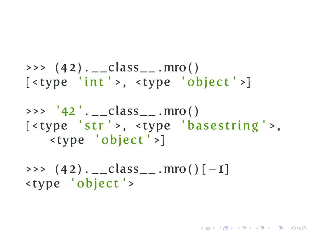 >>> (42) . __class__ . mro ( ) [ < type ' int '...