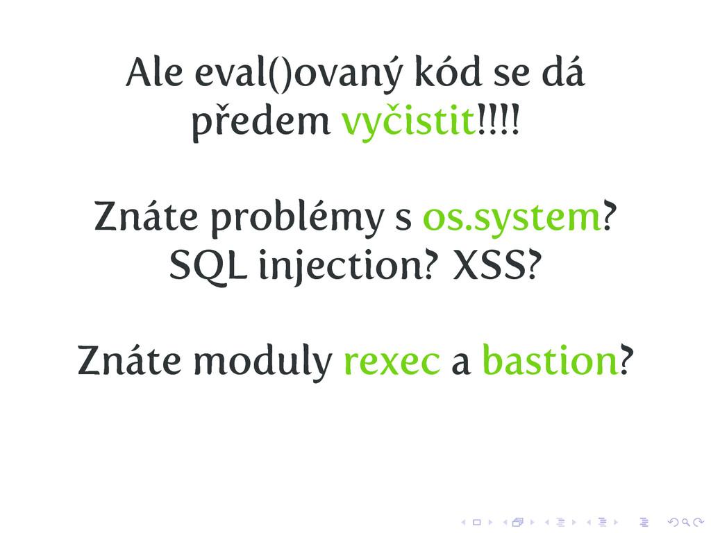 Ale eval()ovaný kód se dá předem vyčistit!!!! Z...