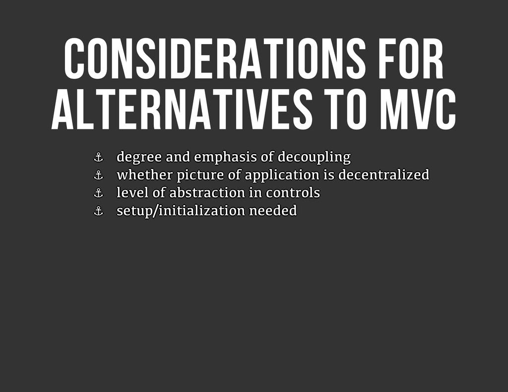 CONSIDERATIONS FOR ALTERNATIVES TO MVC ⚓ ⚓ ⚓ ⚓ ...