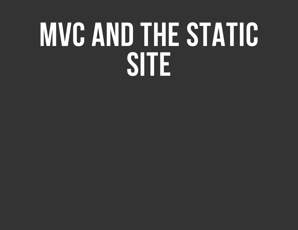 MVC AND THE STATIC SITE