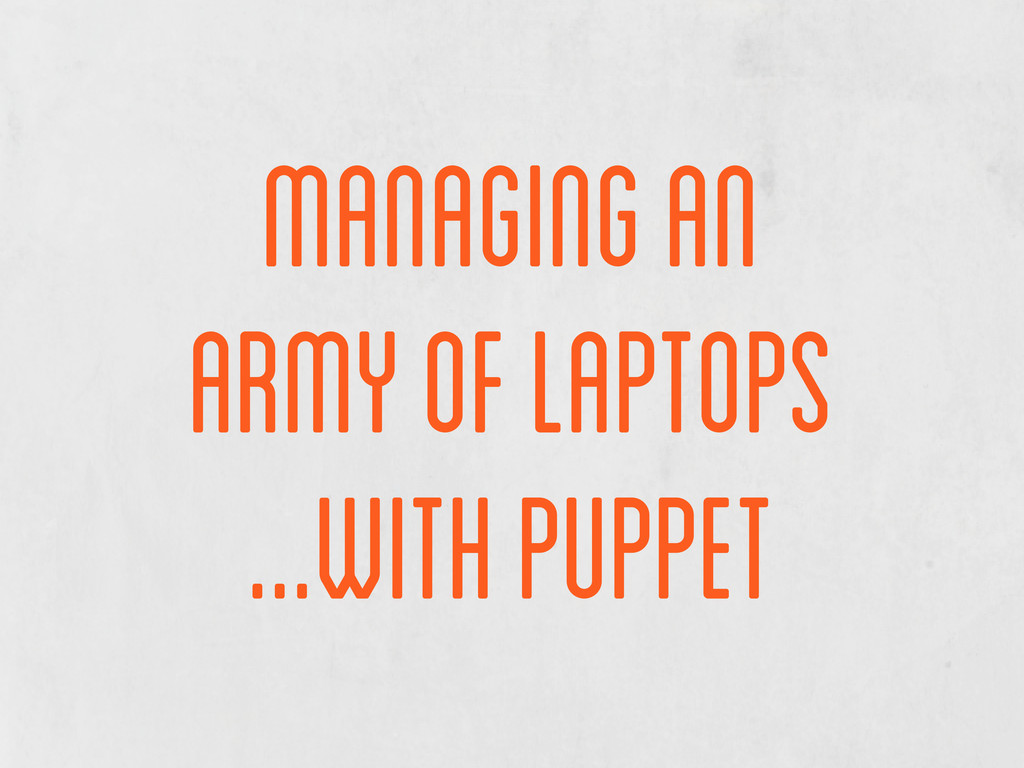 managing an army of laptops ...with puppet