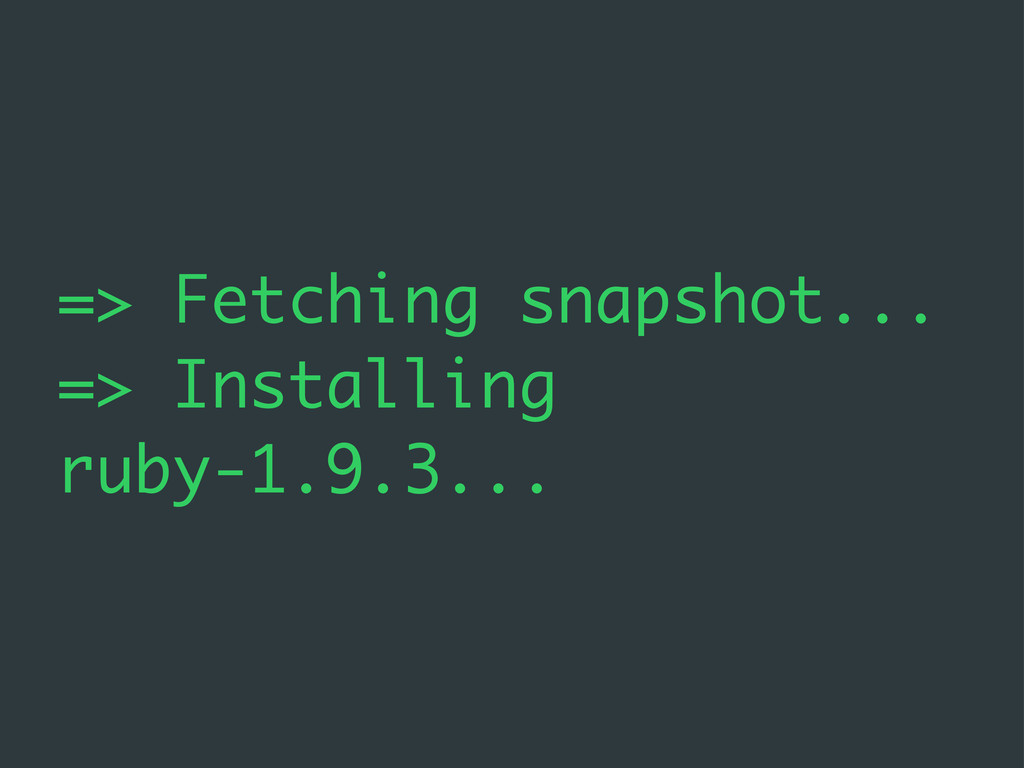 => Fetching snapshot... => Installing ruby-1.9....