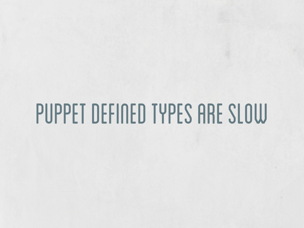 puppet defined types are slow