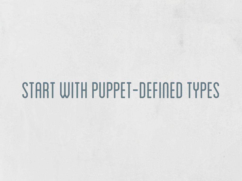 start with puppet-defined types