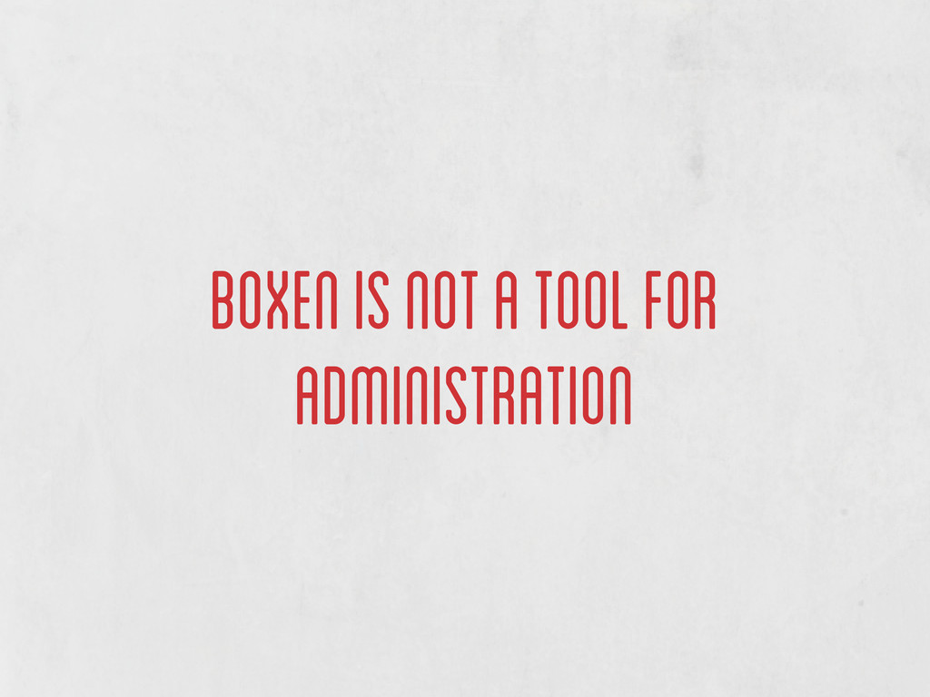 boxen is not a tool for administration