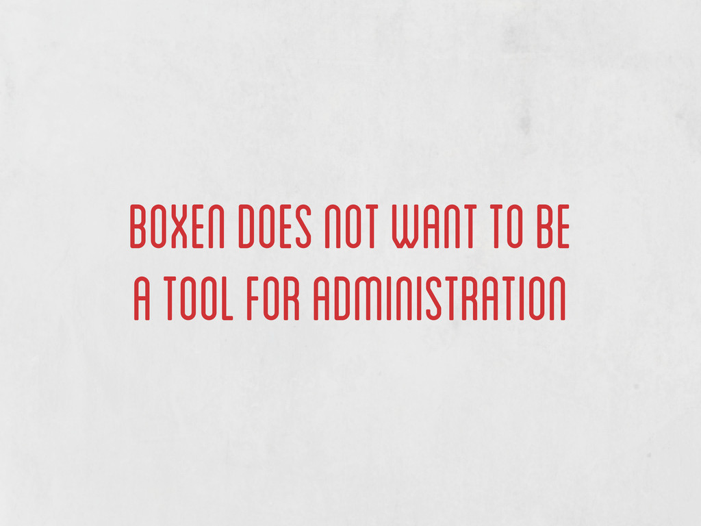 boxen does not want to be a tool for administra...