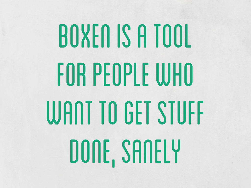 boxen is a tool for people who want to get stuf...