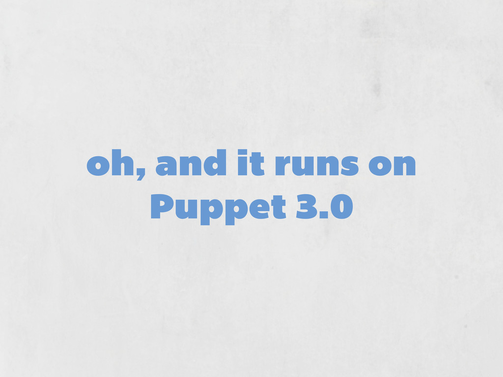 oh, and it runs on Puppet 3.0