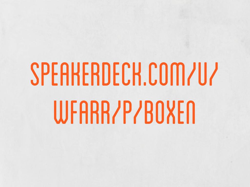 speakerdeck.com/u/ wfarr/p/boxen