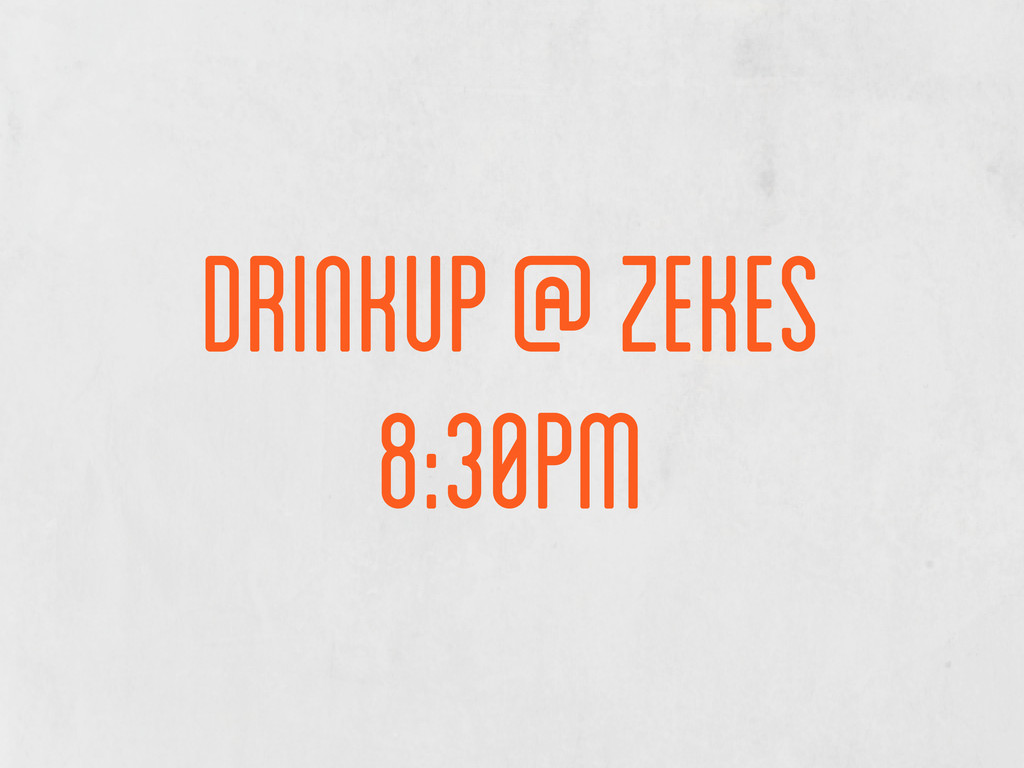 drinkup @ Zekes 8:30pm