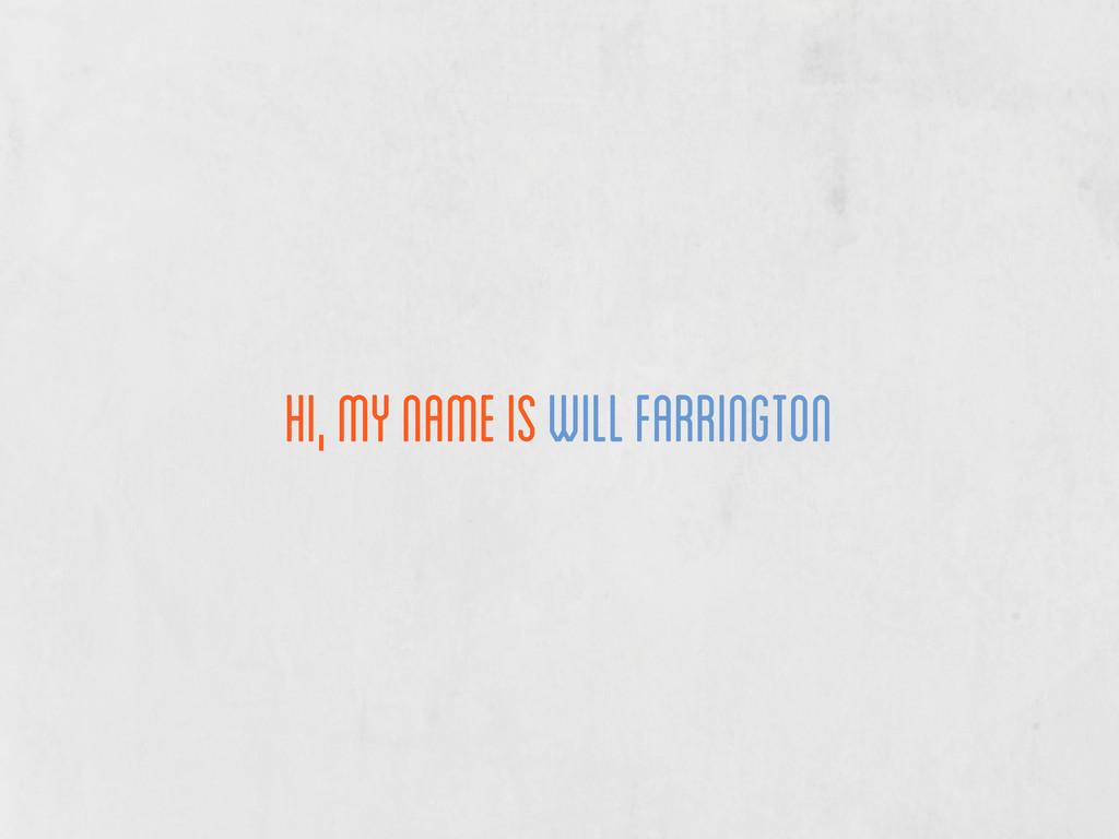 hi, my name is will farrington
