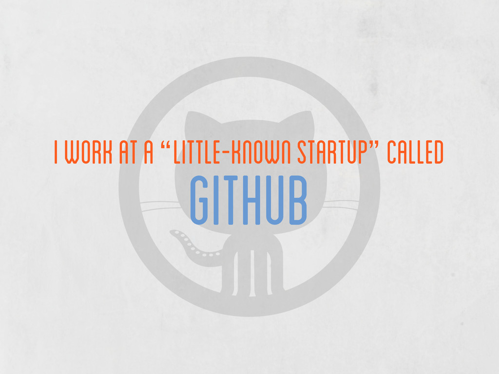 "i work at a ""little-known startup"" called github"