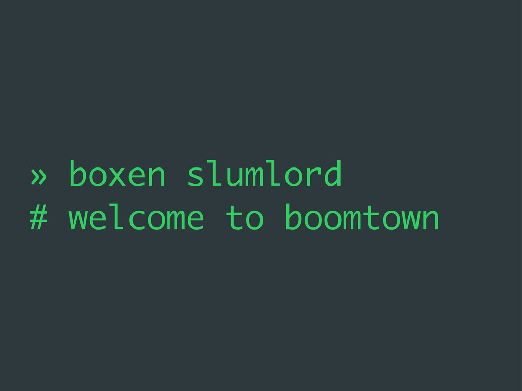 » boxen slumlord # welcome to boomtown