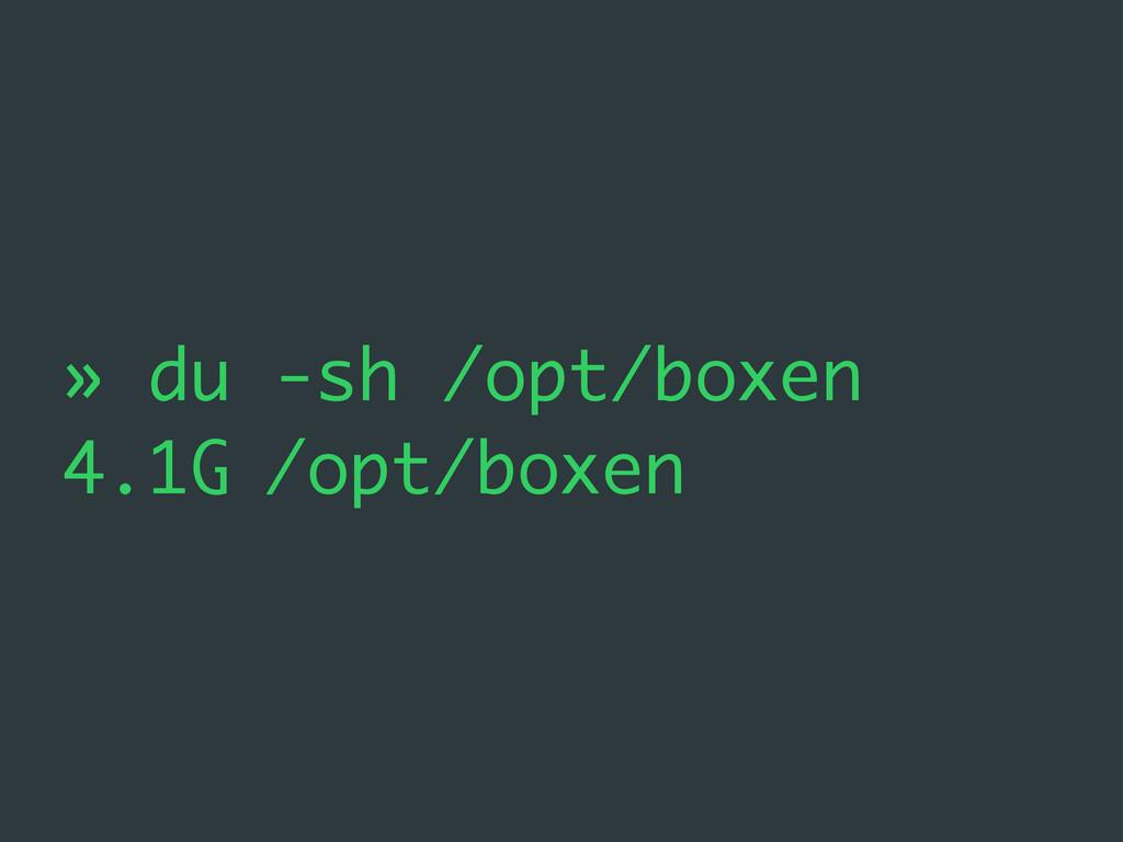 » du -sh /opt/boxen 4.1G /opt/boxen