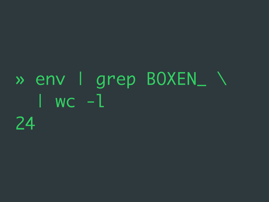 » env | grep BOXEN_ \ | wc -l 24