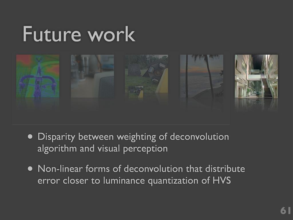 Future work • Disparity between weighting of de...