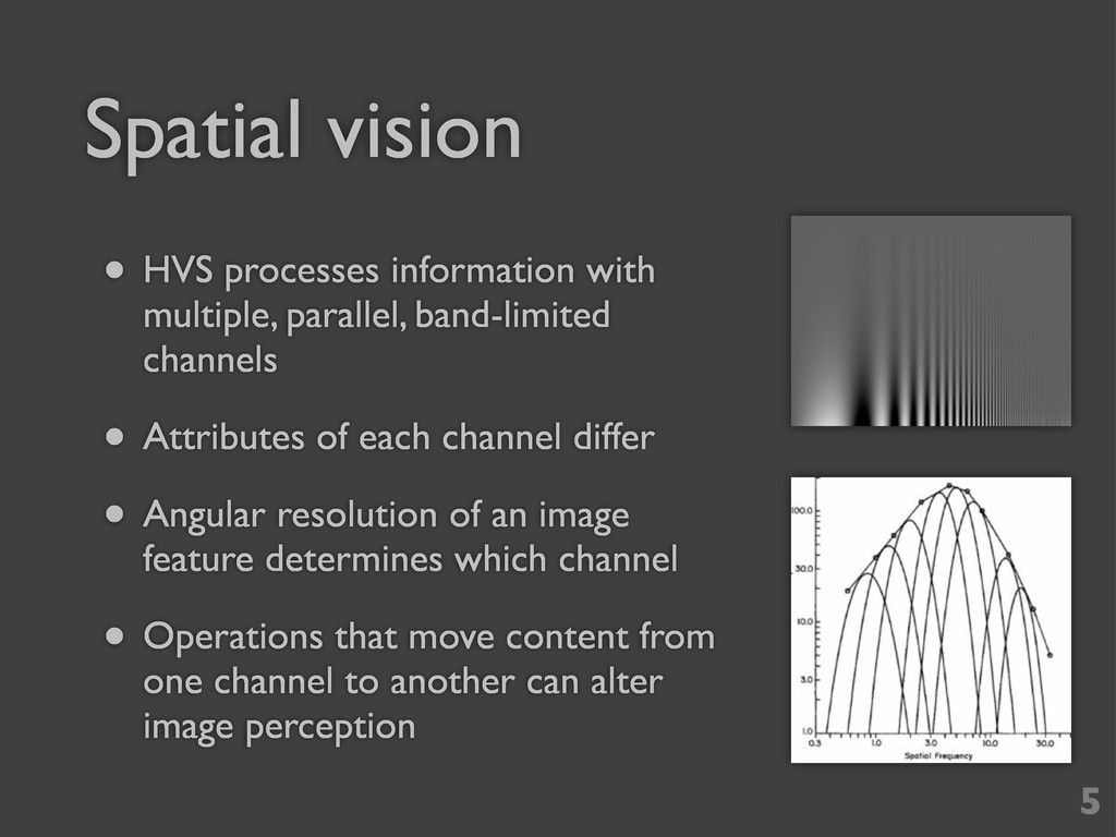 Spatial vision • HVS processes information with...