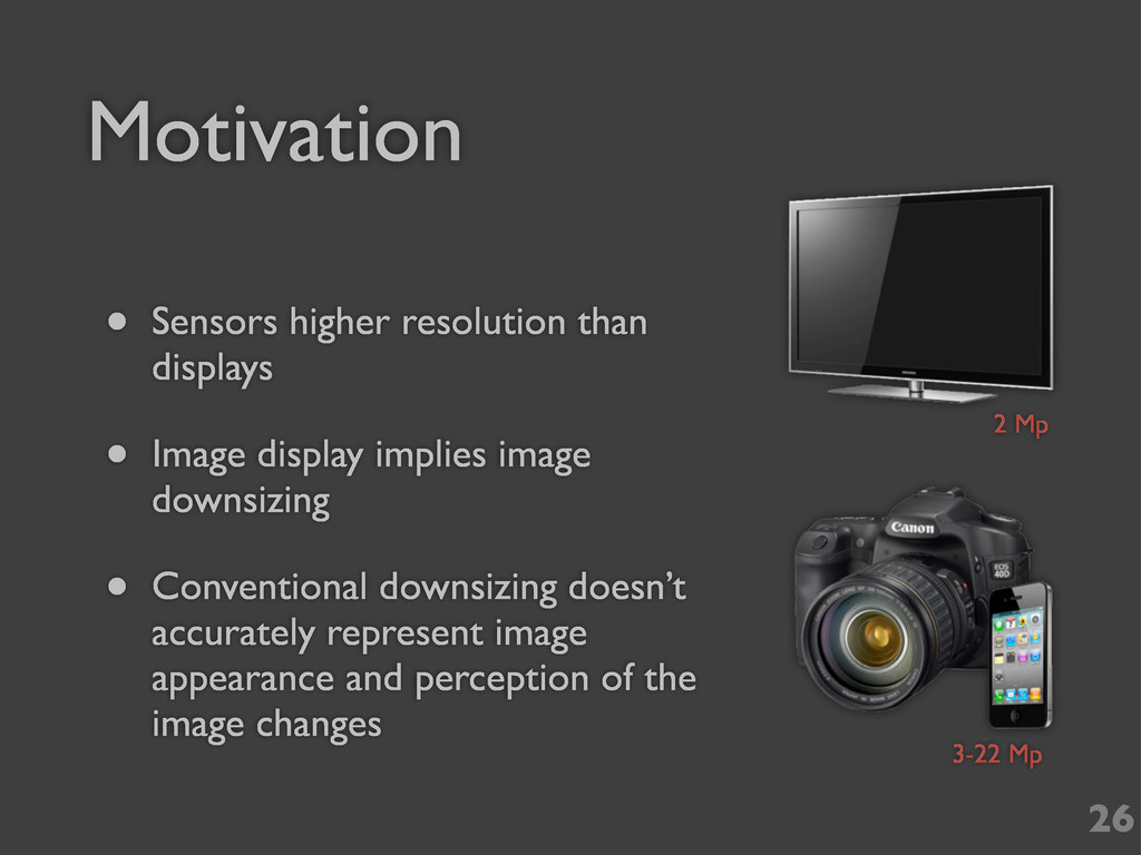 Motivation • Sensors higher resolution than dis...