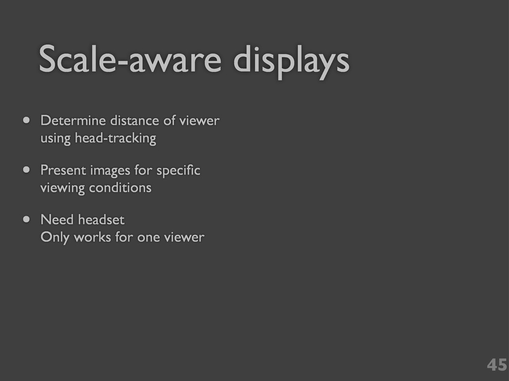 45 Scale-aware displays • Determine distance of...
