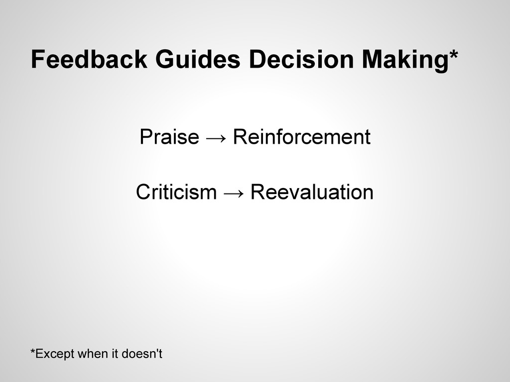 Feedback Guides Decision Making* Praise → Reinf...