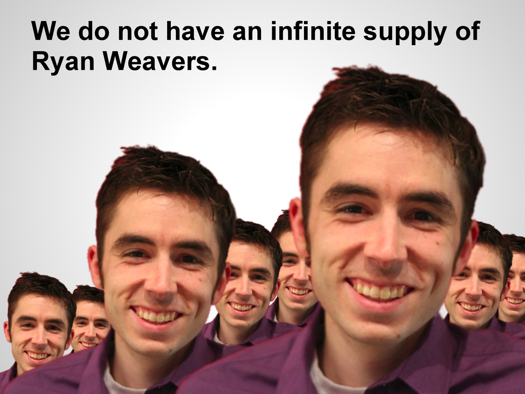 We do not have an infinite supply of Ryan Weave...