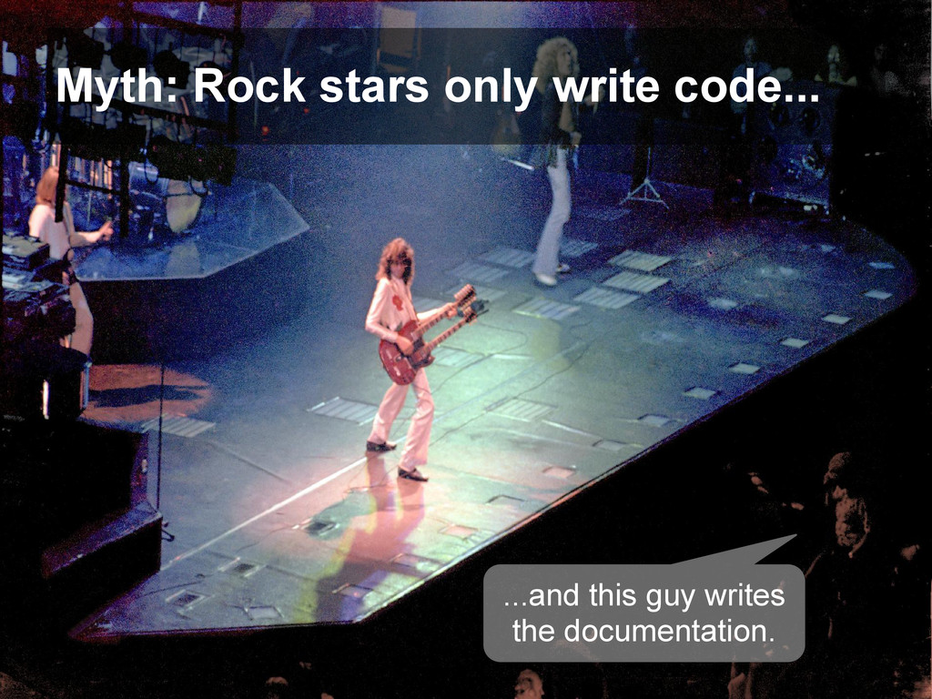 Myth: Rock stars only write code... ...and this...