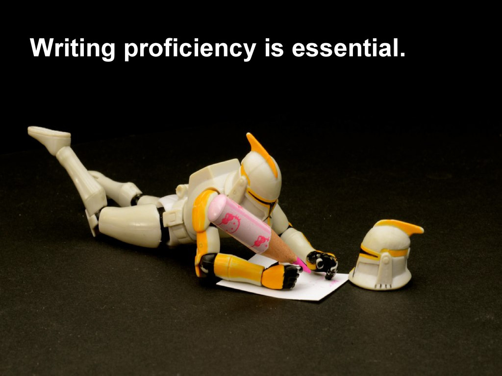 Writing proficiency is essential.