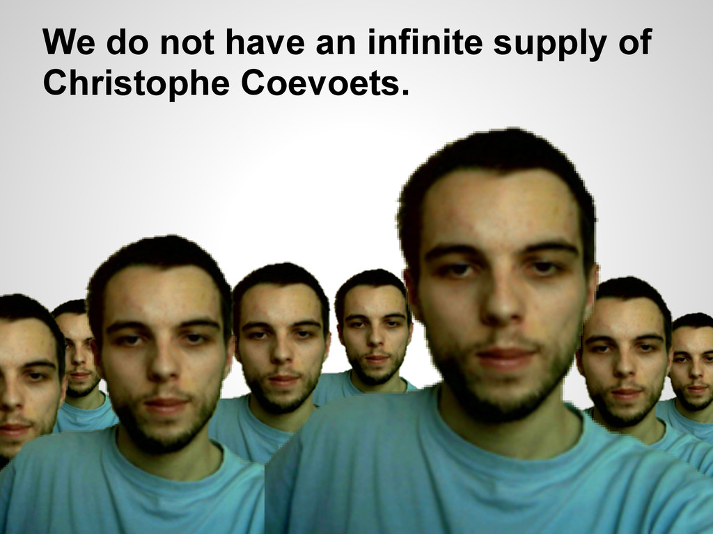 We do not have an infinite supply of Christophe...