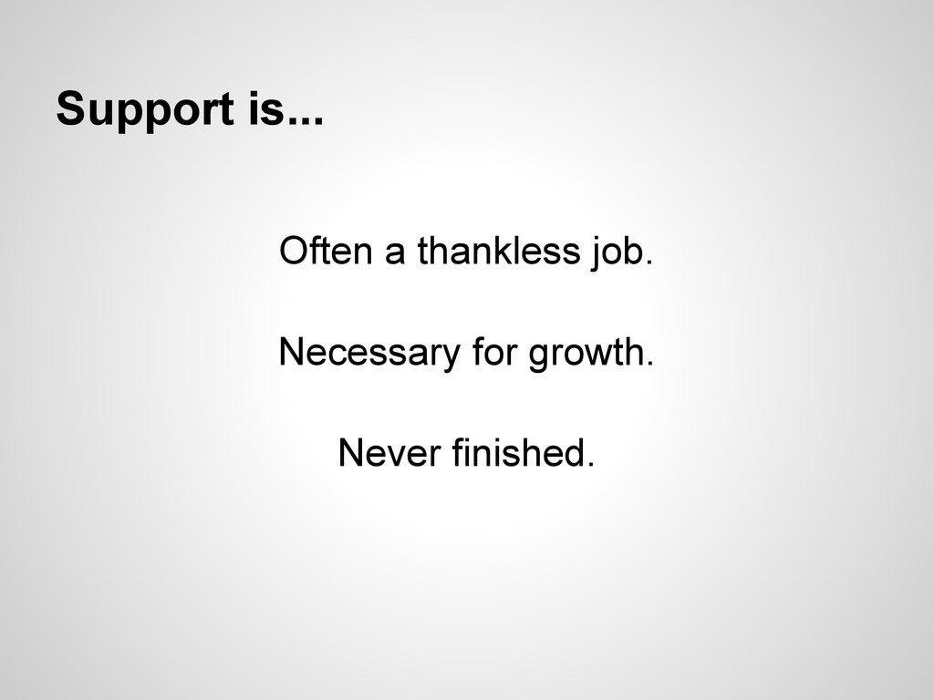 Support is... Often a thankless job. Necessary ...