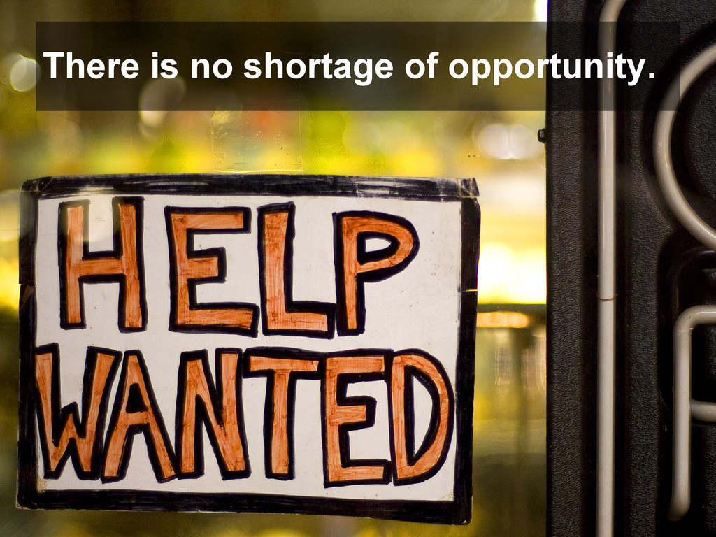 There is no shortage of opportunity.