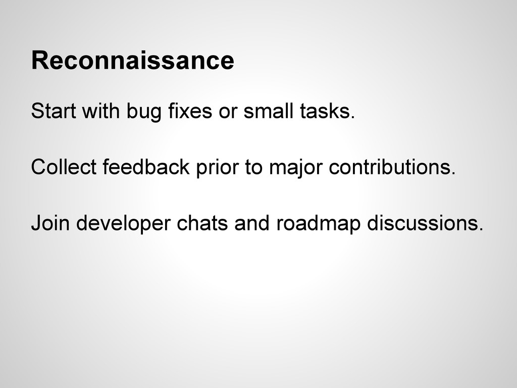 Reconnaissance Start with bug fixes or small ta...