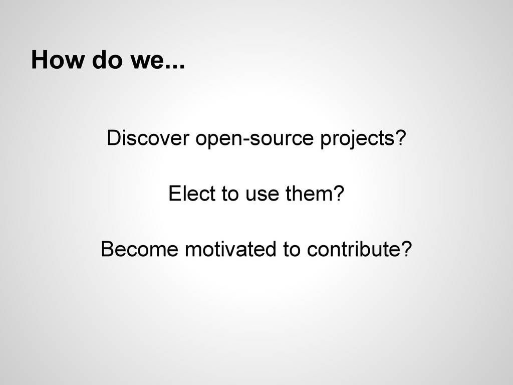How do we... Discover open-source projects? Ele...