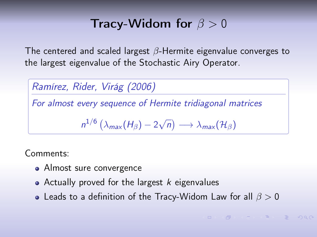 Tracy-Widom for β > 0 The centered and scaled l...