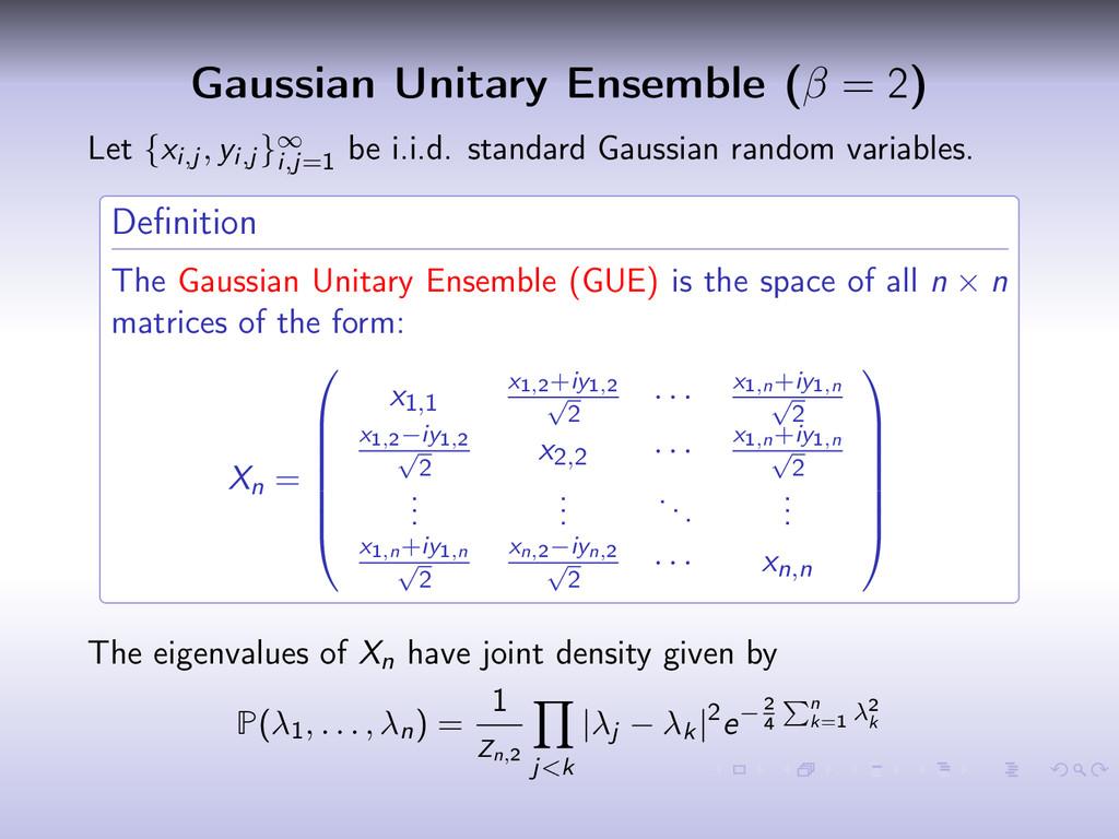 Gaussian Unitary Ensemble (β = 2) Let {xi,j , y...