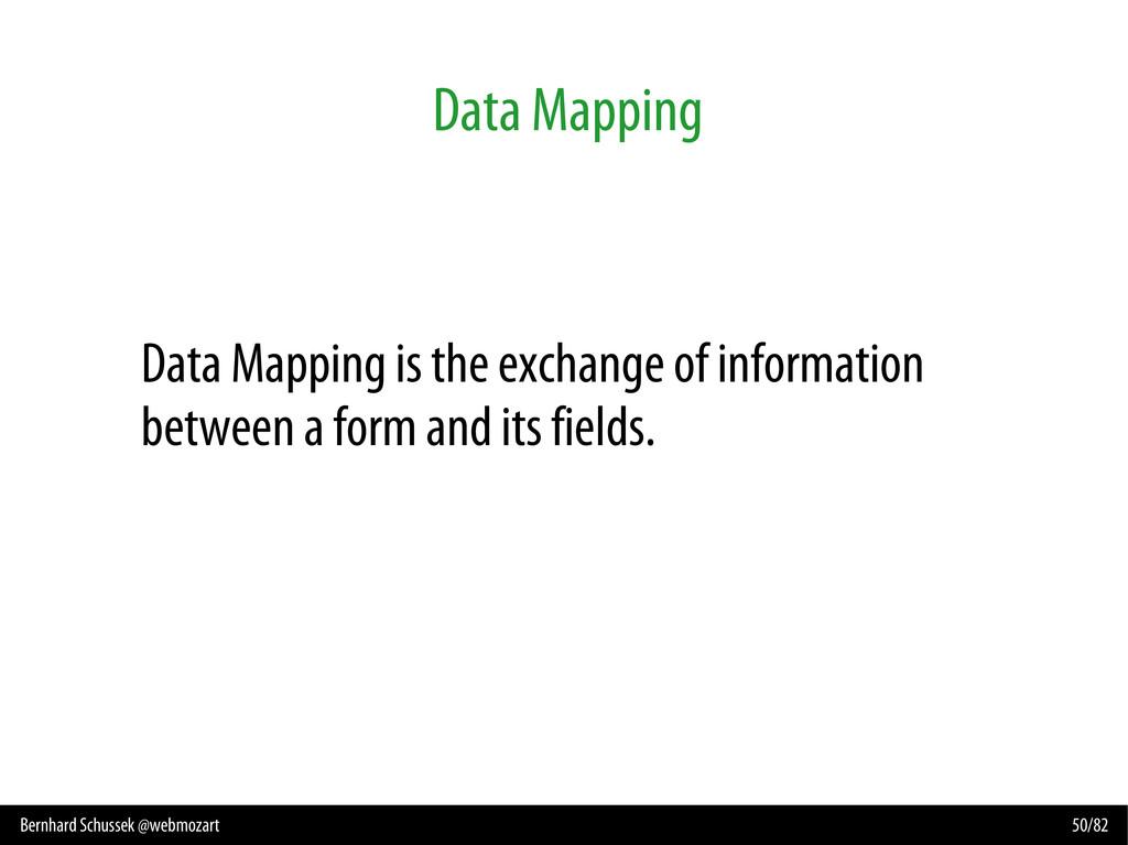 Bernhard Schussek @webmozart 50/82 Data Mapping...