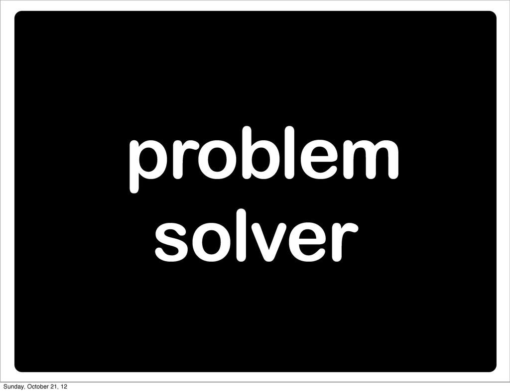 problem solver Sunday, October 21, 12