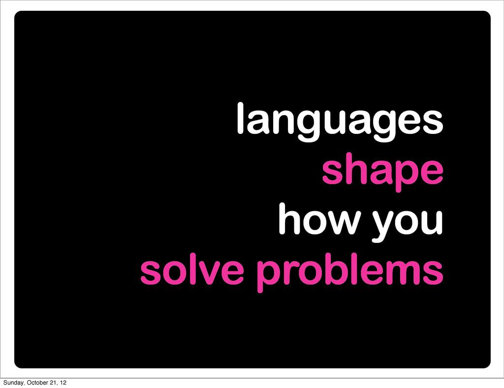languages shape how you solve problems Sunday, ...