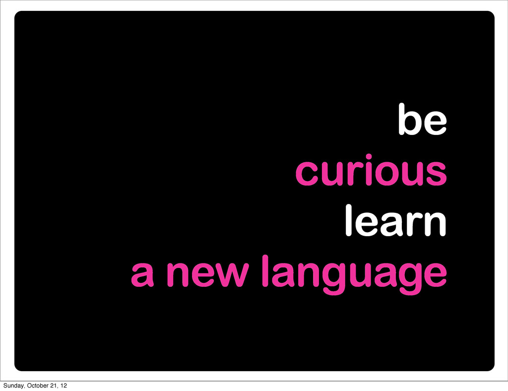 be curious learn a new language Sunday, October...