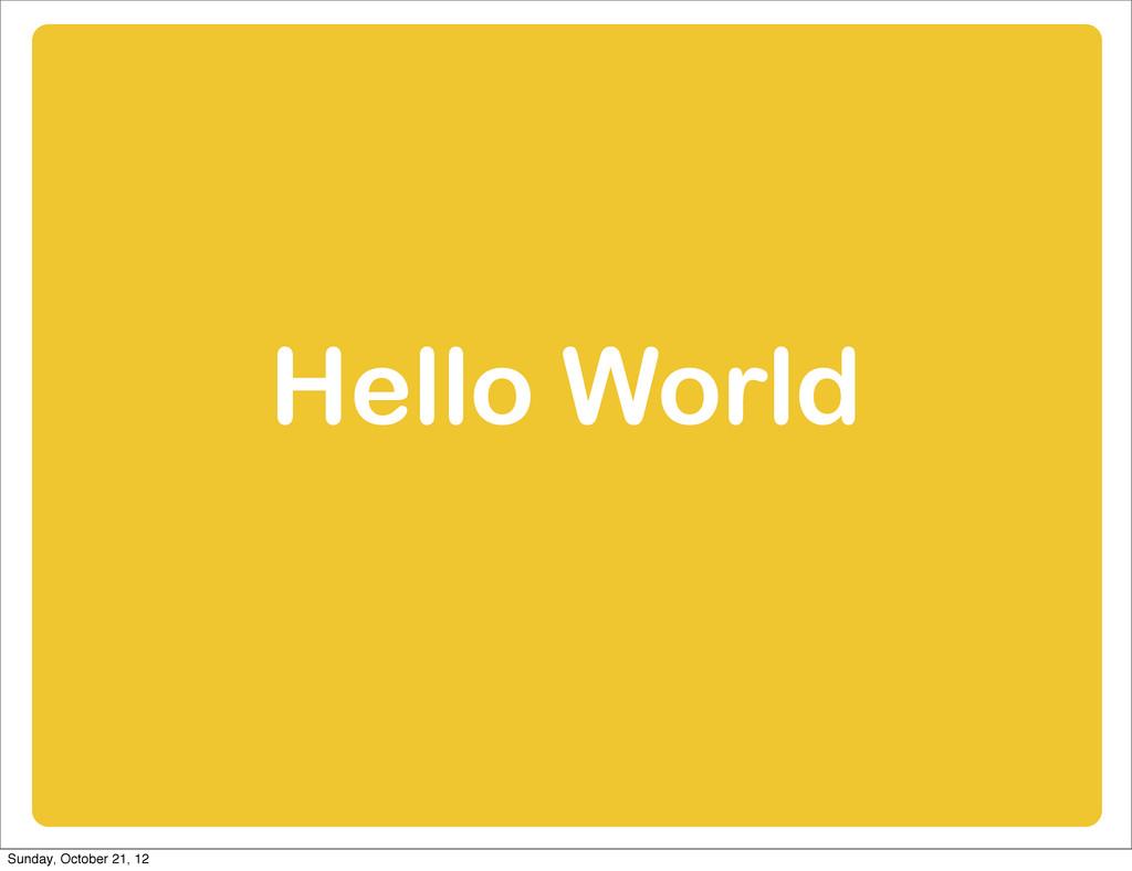 Hello World Sunday, October 21, 12